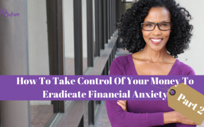 How To Take Control Of Your Money To Eradicate Financial Anxiety (Part 2)