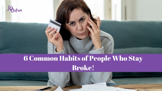 6 Common Habits of People Who Stay Broke!