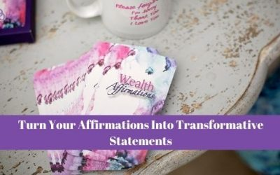 Turn Your Affirmations Into Transformative Statements