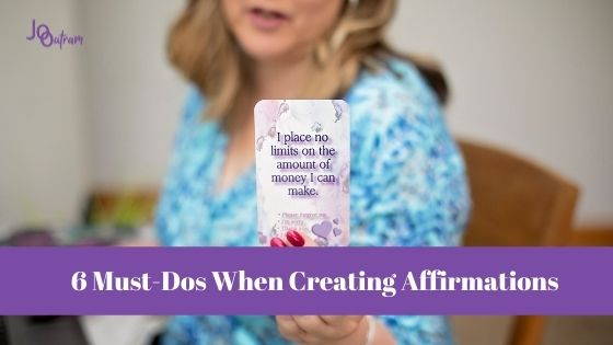 6 Must-Dos When Creating Affirmations