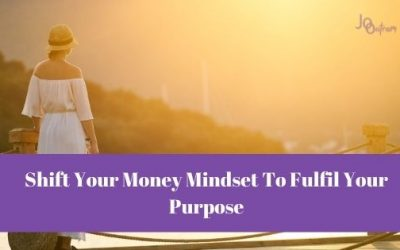 Shift Your Money Mindset To Fulfil Your Purpose