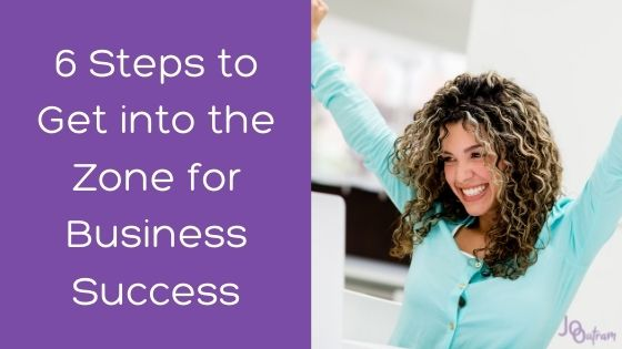 6 Steps to Get into the Zone For Business Success