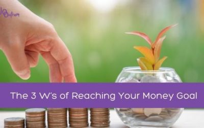 The 3 W's of Reaching Your Money Goal