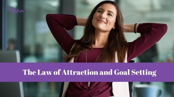 The Law of Attraction and Goal Setting