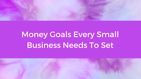 Money Goals Every Small Business Needs To Set