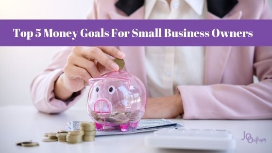 The 5 Money Goals Every Small Business Needs To Set