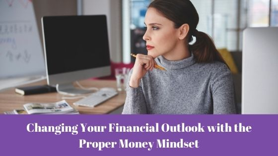 Changing Your Financial Outlook with Proper Money Mindset