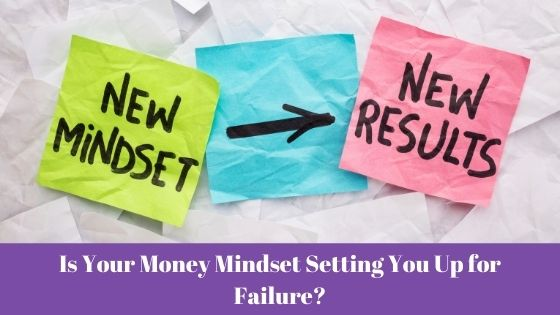 Is Your Money Mindset Setting You Up for Failure?