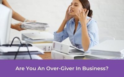 Are You An Over-Giver In Business?