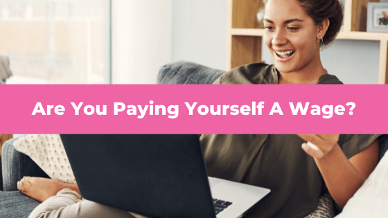 Are You Paying Yourself A Wage?