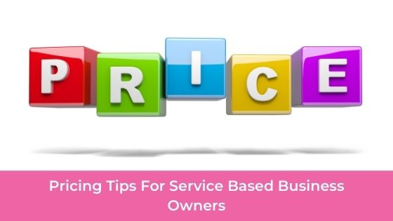 Pricing Tips For Service Based Business Owners