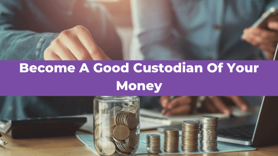 Become A Good Custodian Of Your Money